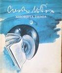 Czesław Miłosz • Nieobjęta ziemia [Nobel 1980]