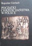 Bogusław Gierlach • Początki chrześcijaństwa w Polsce