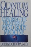 Deepak Chopra • Quantum Healing. Exploring the frontiers of Mind/Body Medicine
