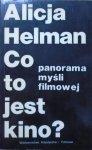 Alicja Helman • Co to jest kino? Panorama myśli filmowej