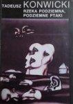 Tadeusz Konwicki • Rzeka podziemna, podziemne ptaki