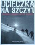 Bernadette McDonald • Ucieczka na szczyt. Rutkiewicz, Wielicki, Kurtyka, Kukuczka