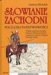 Andrzej Michałek • Słowianie Zachodni. Początki państwowości
