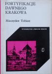 Mieczysław Tobiasz • Fortyfikacje dawnego Krakowa