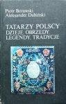 Piotr Borawski, Aleksander Dubiński • Tatarzy polscy. Dzieje, obrzędy, legendy, tradycje