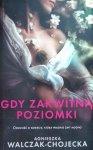 Agnieszka Walczak-Chojecka • Gdy zakwitną poziomki