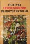 Tomasz Baranowski • Estetyka ekspresjonizmu w muzyce XX wieku