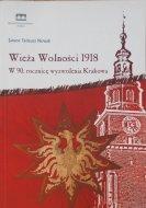 Janusz Tadeusz Nowak • Wieża wolności 1918. W 90. rocznicę wyzwolenia Krakowa