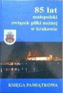 Małopolski Związek Piłki Nożnej. 85 lat w Krakowie 1919-2004 • Księga Pamiątkowa