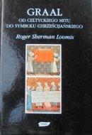 Roger Sherman Loomis • Graal. Od celtyckiego mitu do symbolu chrześcijańskiego