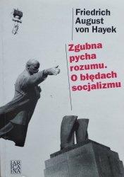 Friedrich August von Hayek • Zgubna pycha rozumu. O błędach socjalizmu