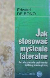 Edward De Bono • Jak stosować myślenie lateralne. Rozwiązywanie problemów metodą pozalogiczną