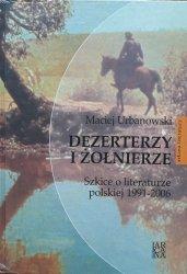 Maciej Urbanowski • Dezerterzy i żołnierze. Szkice o literaturze polskiej 1991-2006