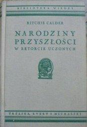 Ritchie Calder • Narodziny przyszłości w retorcie uczonych [Biblioteka Wiedzy]