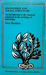 Peter Hamilton • Knowledge And Social Structure. An Introduction To The Classical Argument In The Sociology Of Knowledge