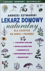 Andrzej Szymański • Lekarz domowy naturalny  dla chorych na nerki i pęcherz