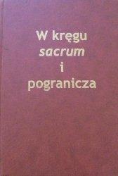 W kręgu sacrum i pogranicza • Profesorowi Włodzimierzowi Pawluczukowi w siedemdziesiątą rocznicę urodzin
