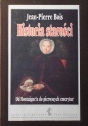 Jean-Pierre Bois • Historia starości. Od Montaigne'a do pierwszych emerytur