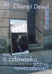 Chantal Delsol • Esej o człowieku późnej nowoczesności