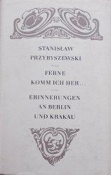 Stanisław Przybyszewski • Ferne Komm Ich Her... Erinnerungen an Berlin und Krakau