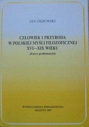 Jan Dębowski • Człowiek i przyroda w polskiej myśli filozoficznej XVI-XIX wieku (zarys problematyki)