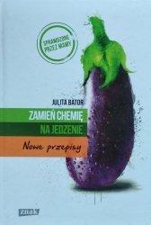 Julita Bator • Zamień chemię na jedzenie. Nowe przepisy