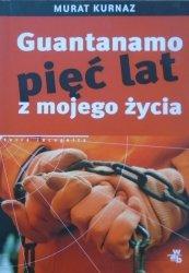 Murat Kurnaz • Guantanamo. Pięć lat mojego życia
