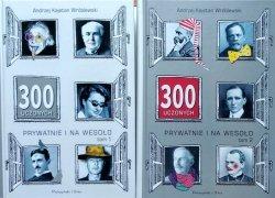 Andrzej Kajetan Wróblewski • 300 uczonych. Prywatnie i na wesoło [komplet]