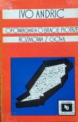 Ivo Andric • Opowiadania o bracoe Piotrze. Rozmowa z Goyą