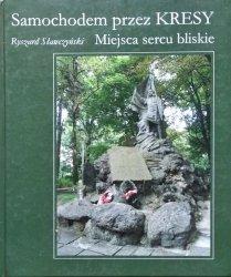 Ryszard Sławczyński • Samochodem przez Kresy. Miejsca sercu bliskie