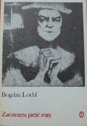 Bogdan Loebl • Zaciśnięta pięść róży