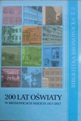 200 lat oświaty w Bronowicach Małych 1817-2017 • Dzieje oświaty w Bronowicach Małych od powstania pierwszej szkoły w 1817 roku do czasów współczesnych