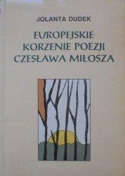 Jolanta Dudek • Europejskie korzenie poezji Czesława Miłosza
