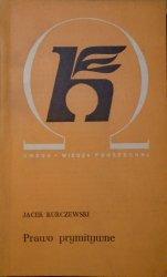 Jacek Kurczewski • Prawo prymitywne. Zjawiska prawne w społeczeństwach przedpaństwowych