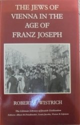 Robert S. Wistrich • The Jews of Vienna in the Age of Franz Joseph