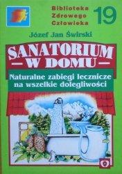 Jan Józef Świrski • Sanatorium w domu. Naturalne zabiegi lecznicze na wszelkie dolegliwości