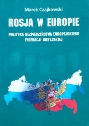 Marek Czajkowski • Rosja w Europie. Polityka bezpieczeństwa europejskiego Federacji Rosyjskiej