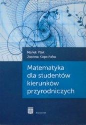 Marek Ptak, Joanna Kopcińska • Matematyka dla studentów kierunków przyrodniczych
