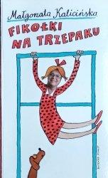 Małgorzata Kalicińska • Fikołki na trzepaku