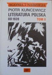 Piotr Kuncewicz • Agonia i nadzieja tom 2. Literatura polska od 1939-1956