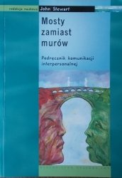 John Steward • Mosty zamiast murów. Podręcznik komunikacji interpersonalnej