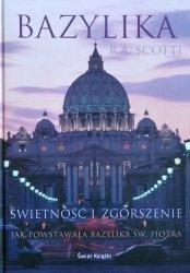 Rita Angelica Scotti • Bazylika. Świetność i zgorszenie. Jak powstawała Bazylika św. Piotra