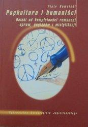 Piotr Kowalski • Popkultura i humaniści. Daleki od kompletności remanent spraw, poglądów i mistyfikacji