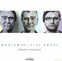 Waglewski Fisz Emade • Męska muzyka • CD