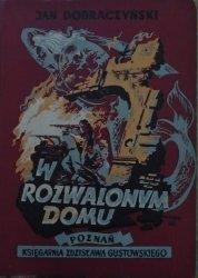 Jan Dobraczyński • W rozwalonym domu [1948]