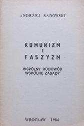 Andrzej Sadowski • Komunizm i faszyzm. Wspólny rodowód, wspólne zasady