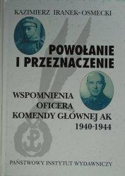Kazimierz Iranek-Osmecki • Powołanie i przeznaczenie. Wspomnienia oficera komendy głównej AK 1940-1944