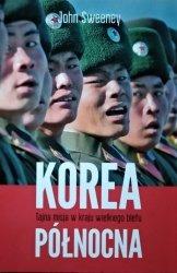 John Sweeney • Korea Północna. Tajna misja w kraju wielkiego blefu