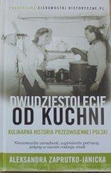 Aleksandra Zaprutko-Janicka • Dwudziestolecie od kuchni. Kulinarna historia przedwojennej Polski