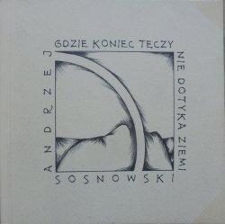 Andrzej Sosnowski • Gdzie koniec tęczy nie dotyka ziemi